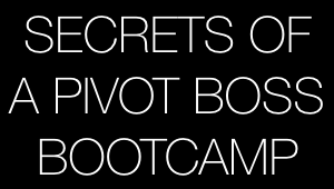 Secrets-of-a-Pivot-Boss-Bootcamp